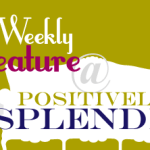 Be Featured on Positively Splendid!