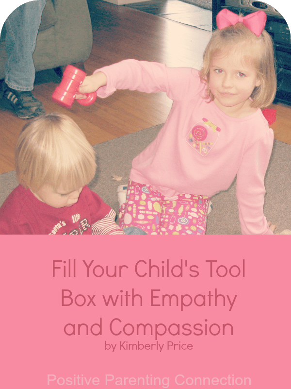 Fill Your Child's Tool Box with Empathy and Compassion