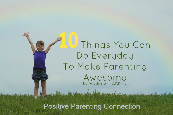 10 Things You Can Do Everyday To Make Parenting Awesome