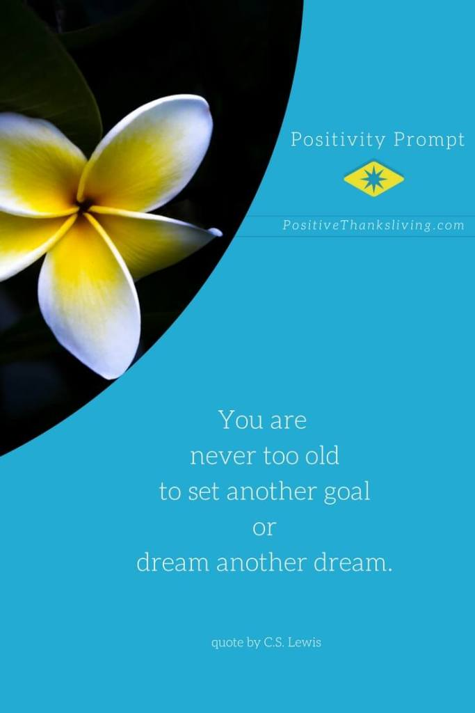 You are never too old to set another goal or dream another dream - PositiveThanksLiving.com