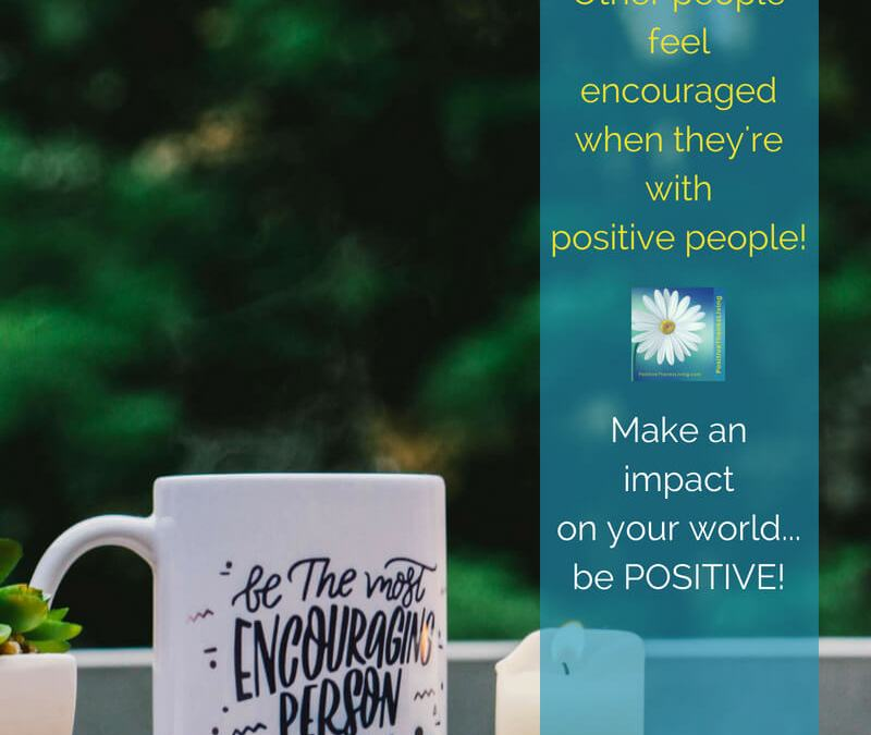 4 of 8 Ways Positive People Improve Others' Outlook – They feel encouraged!