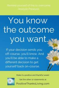 You know the outcome you want -2 of 10 things to remind yourself to overcome analysis paralysis