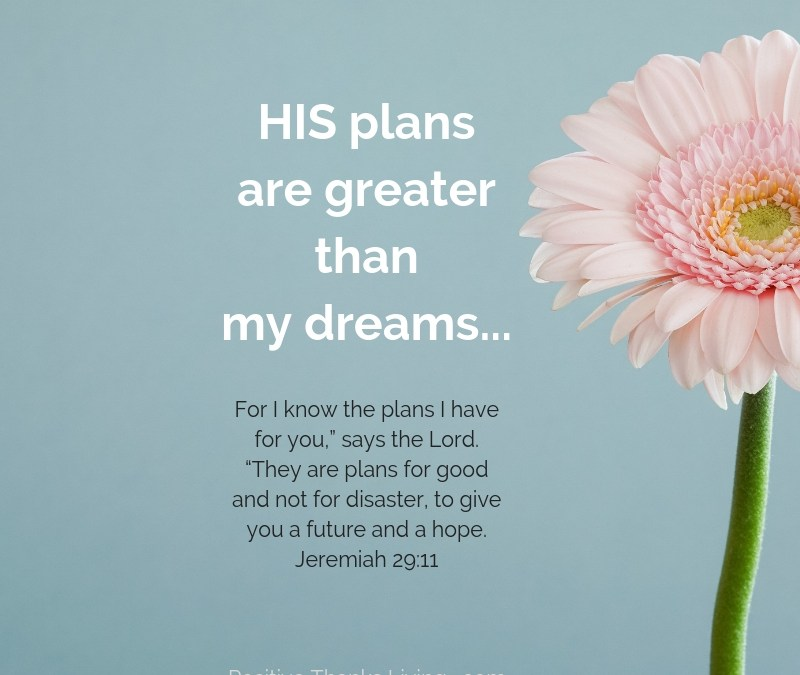 HIS plans are greater than my dreams