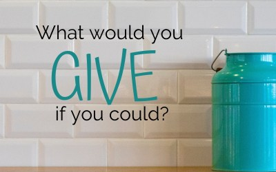 What would you give if you could?