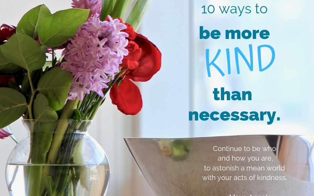Be more KIND than necessary. 10 Easy ways to practice
