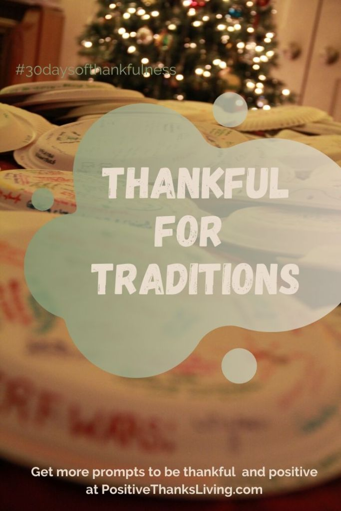 thankful for traditions - 30 days of thankfulness - positivethanksliving.com - #thankful #grateful