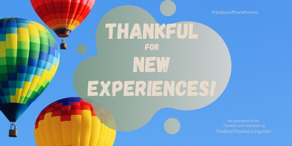Thankful for new experiences in life - 30 days of thankfulness - join in!