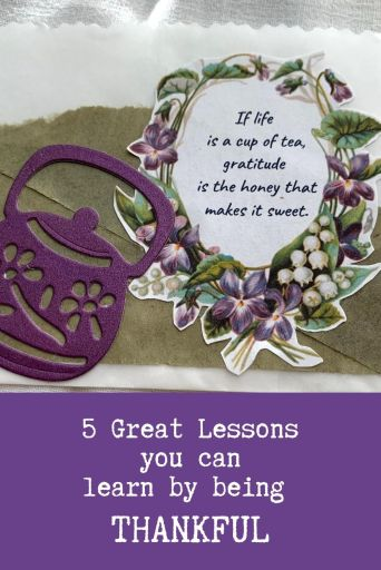 5 Great Lessons you can learn from being thankful - If life is a cup of tea, gratitude is the honey that makes it sweet.
