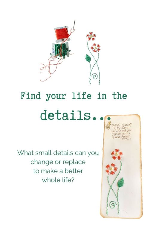 Details make up the whole of your life - what needs to be added or replaced?