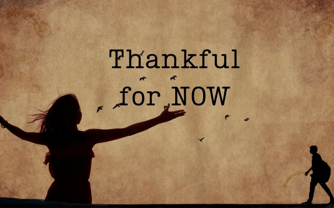 Thankful for NOW – You Can.