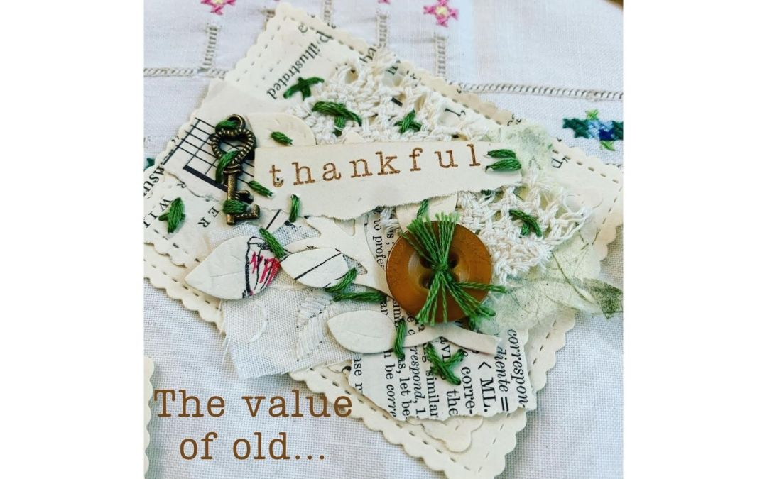 Celebrate the value of old – and be thankful.