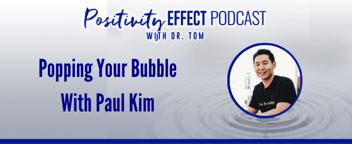145: Popping Your Bubble With Paul Kim