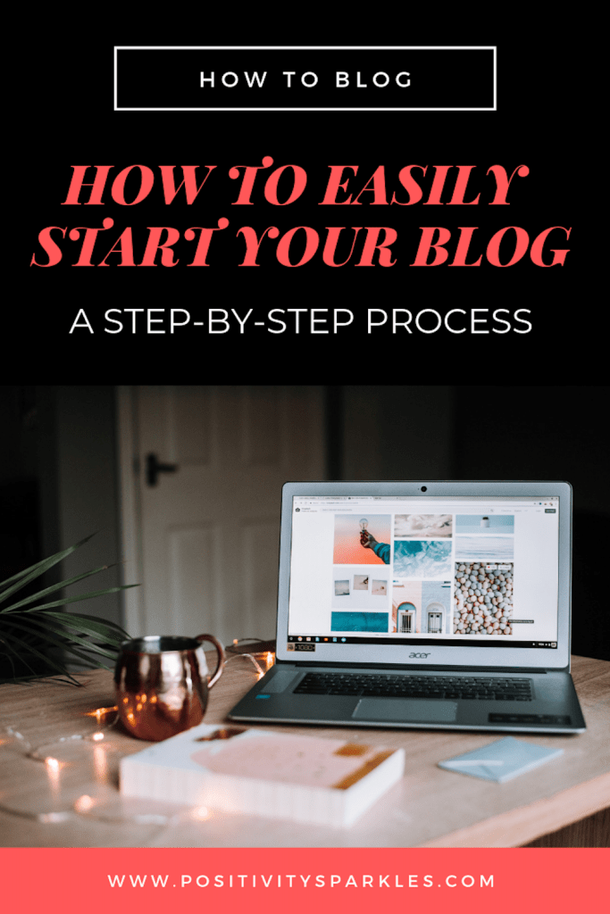 HOW TO EASILY START YOUR BLOG a step by step process positivitysparkles how to blog