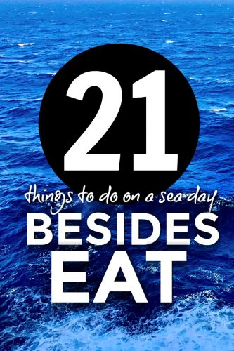 21 things to do on a cruise ship on sea day beside eat.