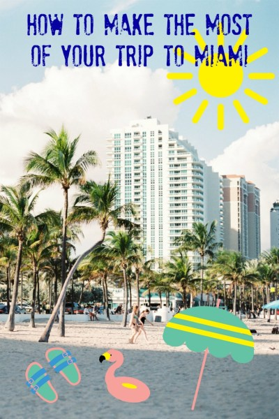 How to make the most of your trip to Miami