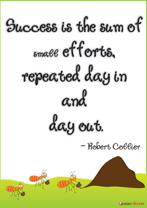 Success is the sum of small efforts, repeated day in and day out