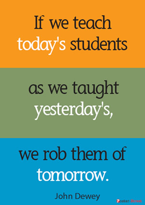 Teacher Posters-Teacher Posters - Inspirational Poster - If we teach today's students as we taught yesterday's, we rob them of tomorrow