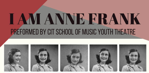 """CIT School of Music Youth Theatre """"I Am Anne Frank"""""""