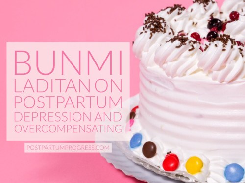 Bunmi Laditan on Postpartum Depression and Overcompensating -postpartumprogress.com