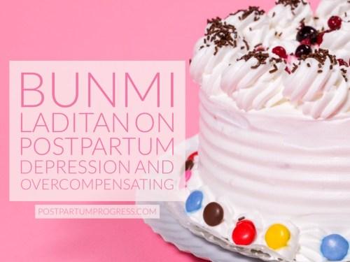 Bunmi Laditan on Postpartum Depression and Overcompensating -postpartumprogress.com