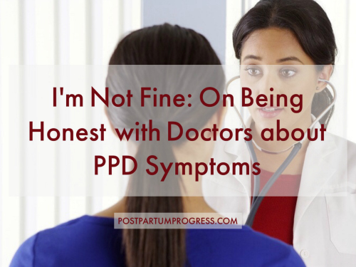On Being Honest with Doctors about PPD Symptoms