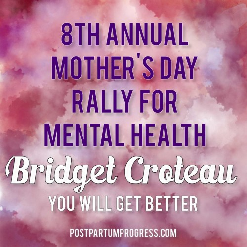 Bridget Croteau: You Will Get Better | 8th Annual Mother's Day Rally for Mental Health -postpartumprogress.com