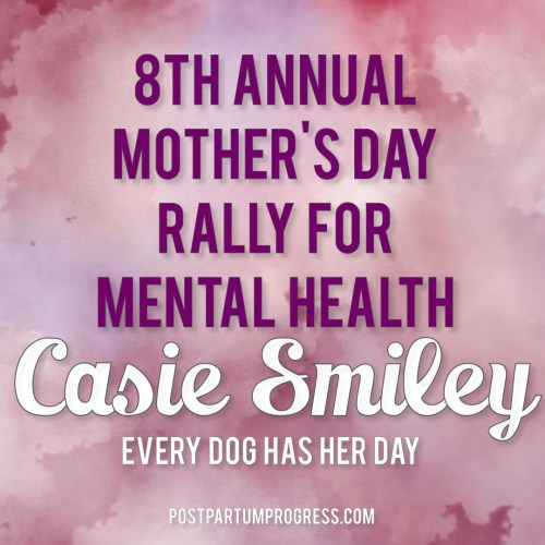 Casie Smiley: Every Dog Has Her Day | 8th Annual Mother's Day Rally for Mental Health -postpartumprogress.com
