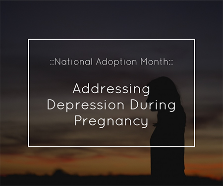 National Adoption Month: Addressing Depression During Pregnancy