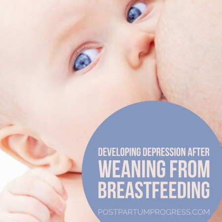 Developing Depression After Weaning from Breastfeeding -postpartumprogress.com