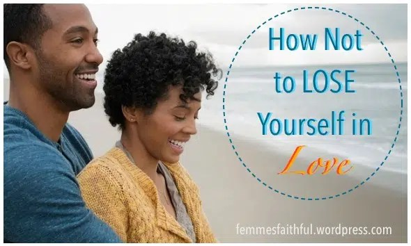 How not to lose yourself in love. Image from https://femmesfaithful.wordpress.com/2015/05/14/how-not-to-lose-yourself-in-love/