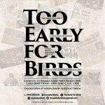 Reasons You Should Attend 'Too Early For Birds'