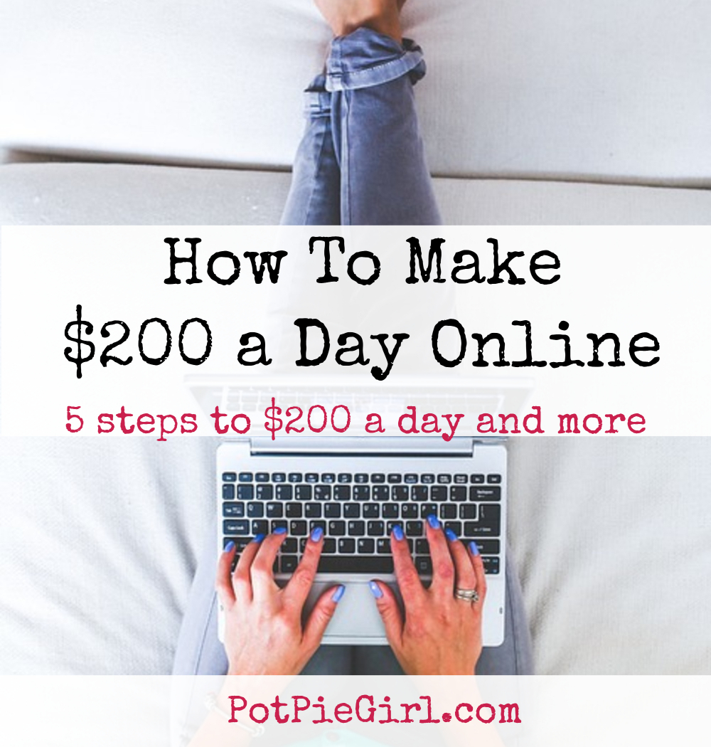 How to Make $200 a day online (or more) - from PotPieGirl.com