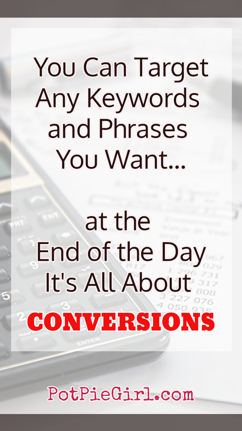 Yes, keywords are important for bloggers, but if you don't convert to SALES, what's the point?