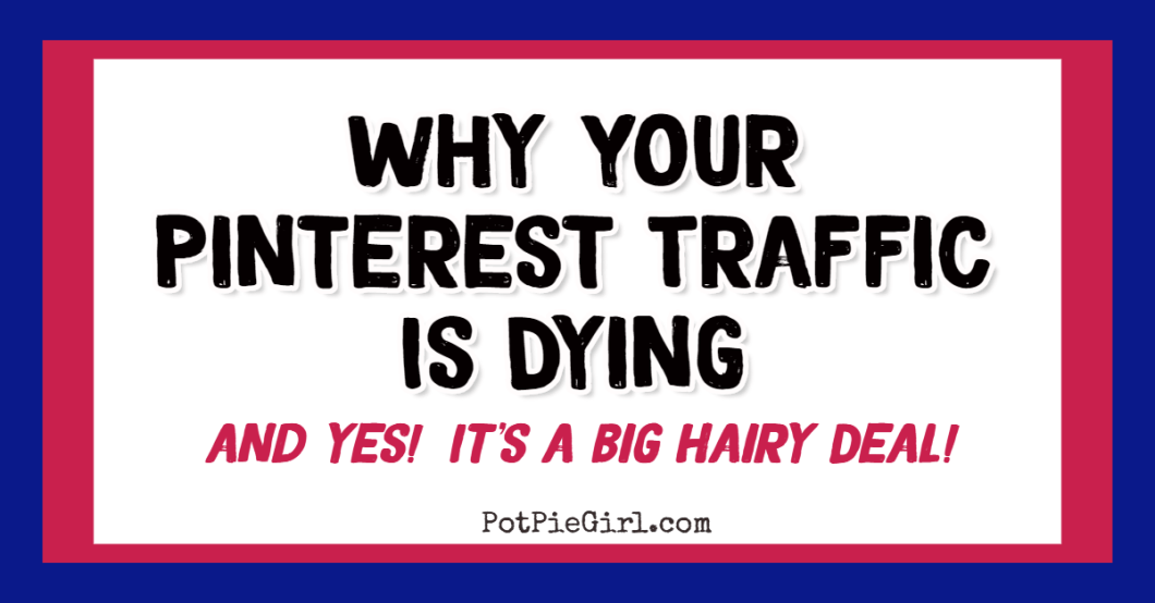 Why Pinterest Traffic is Dying from @potpiegirl
