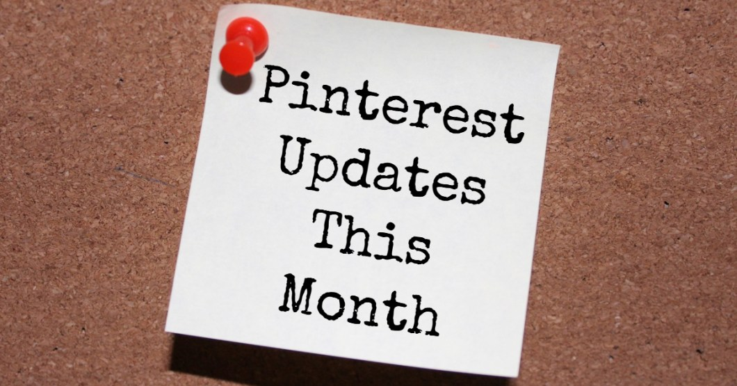 Pinterest Update Information This Month for Bloggers and Pinterest Marketers