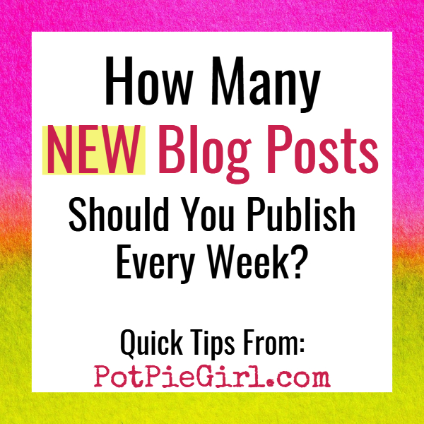 Blogging Tips:  How Many NEW Blog Posts Should You Publish Each Week?