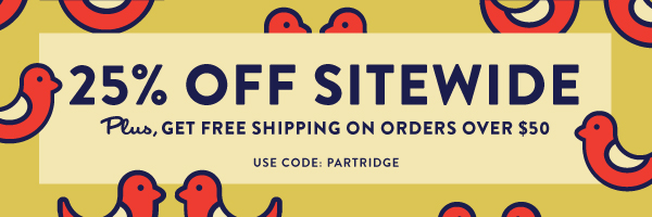 25% Off sitewide! Use code PARTRIDGE. Plus, get free shipping on orders over $50.