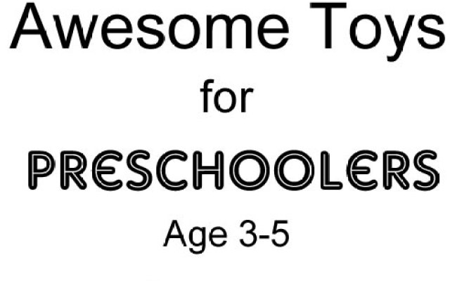 10 Awesome Toys For Preschool Age Children For Learning