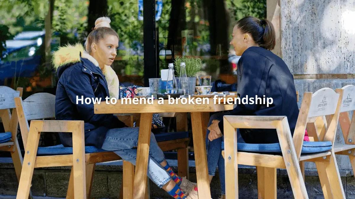 How to mend a broken friendship