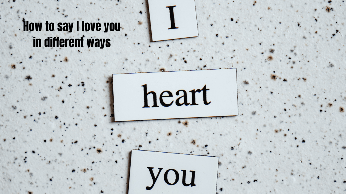 How to say I love you in different ways
