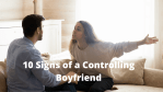 10 Signs of a Controlling Boyfriend in a relationship