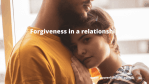 Forgiveness in a Relationship (How to pardon your partner)