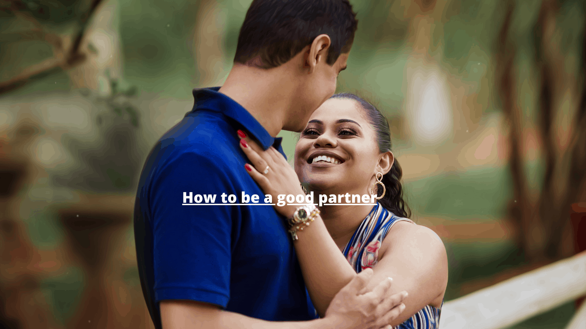 How to be a good partner