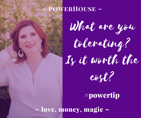 What are you tolerating? Is it worth the cost?