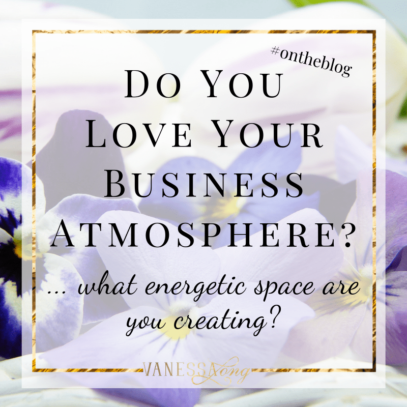 Your energetic vibration creates the atmosphere of your business. Do you love it?