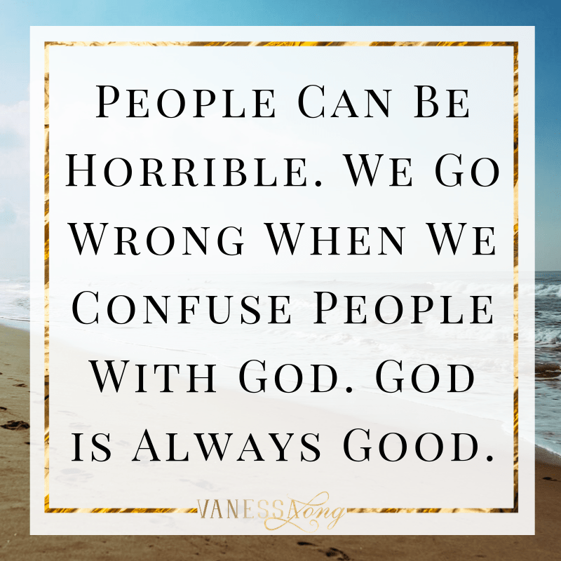 confusing people with God can make us think that God is horrible