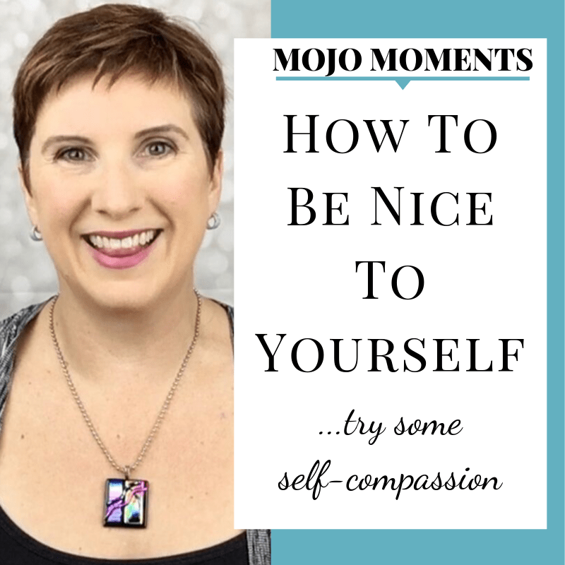 Vanessa Long presents this week's Mojo Moment: How to Be Nice to Yourself - try some self-compassion