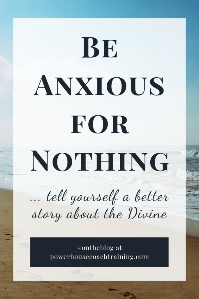 be anxious for nothing, tell yourself a new story about God