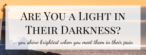 Are You a Light In Their Darkness