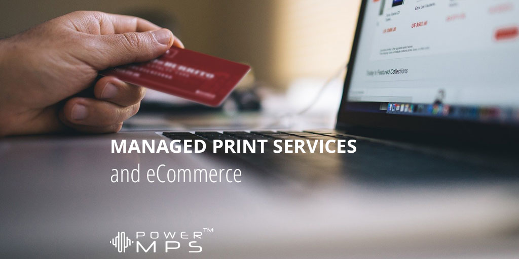 How eCommerce Is Impacting Managed Print Services
